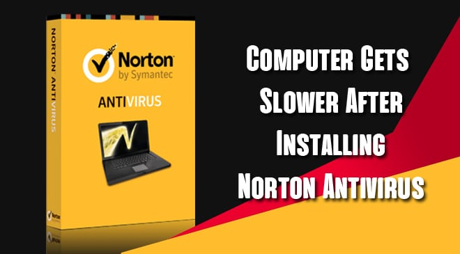 Computer Gets Slower After Installing Norton Antivirus fix