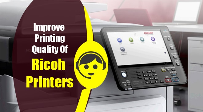 Improve Printing Quality Of Ricoh Printers
