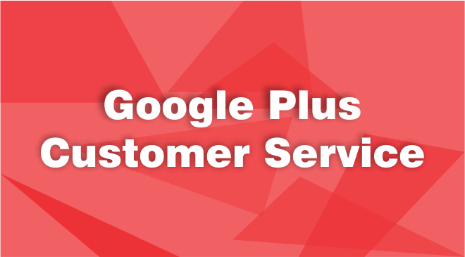 Google Plus Customer Service
